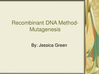 Recombinant DNA Method-Mutagenesis