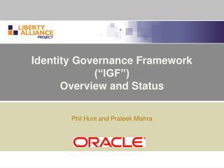 "Identity Governance Framework (""IGF"")  Overview and Status"