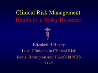 Clinical Risk Management Health is  a Risky Business