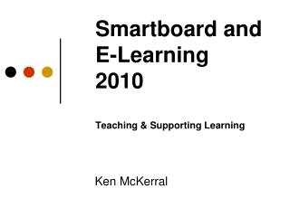 Smartboard and E-Learning 2010 Teaching & Supporting Learning
