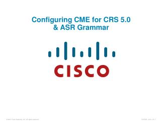 Configuring CME for CRS 5.0 & ASR Grammar