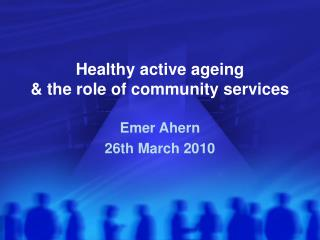 Healthy active ageing  & the role of community services