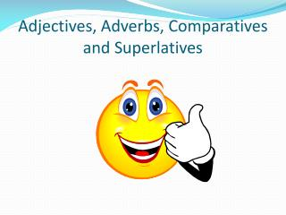 Adjectives, Adverbs, Comparatives and Superlatives