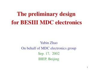 The preliminary design       for BESIII MDC electronics Yubin Zhao