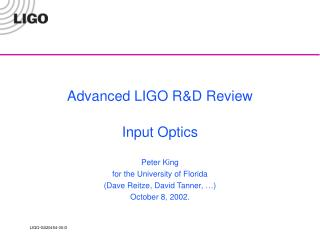 Advanced LIGO R&D Review Input Optics Peter King for the University of Florida