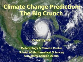 Climate Change Prediction: The Big Crunch Peter Lynch Meteorology & Climate Centre