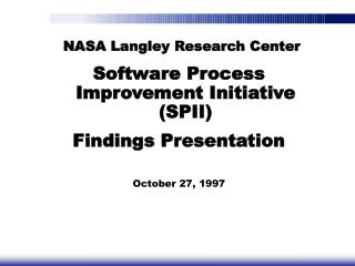 NASA Langley Research Center Software Process Improvement Initiative (SPII) Findings Presentation