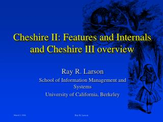 Cheshire II: Features and Internals and Cheshire III overview