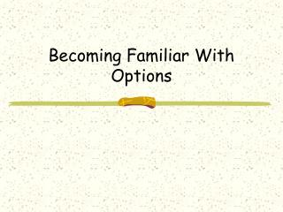 Becoming Familiar With Options