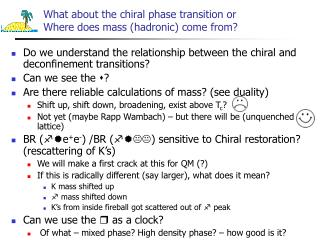 What about the chiral phase transition or Where does mass (hadronic) come from?