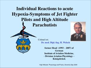 Colonel ret.        Dr. med. Dipl.-Ing. H. Welsch  former Head  1993   2007 of German  Institute of Aviation Medicine,