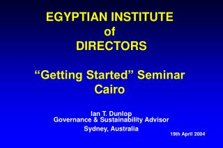 "EGYPTIAN INSTITUTE  of   DIRECTORS ""Getting Started"" Seminar Cairo"