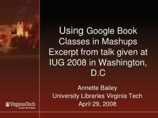 Using  Google Book Classes in Mashups Excerpt from talk given at IUG 2008 in Washington, D.C
