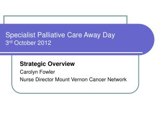 Specialist Palliative Care Away Day 3 rd  October 2012