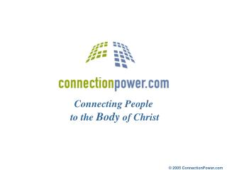 Connecting People  to the  Body  of Christ