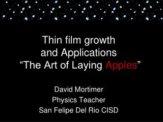 "Thin film growth  and Applications  ""The Art of Laying  Apples """