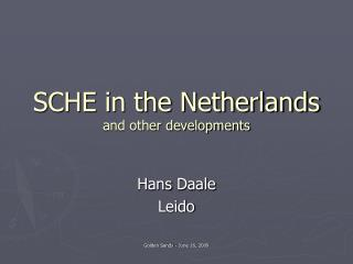 SCHE in the Netherlands and other developments