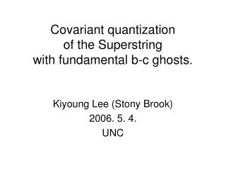 Covariant quantization  of the Superstring  with fundamental b-c ghosts.