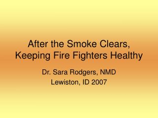 After the Smoke Clears, Keeping Fire Fighters Healthy