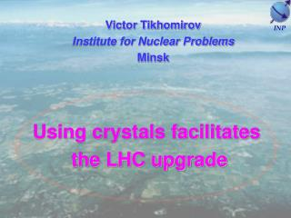 Using crystals facilitates  the LHC upgrade