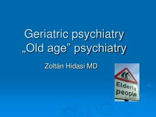 "Geriatric psychiatry ""Old age"" psychiatry"
