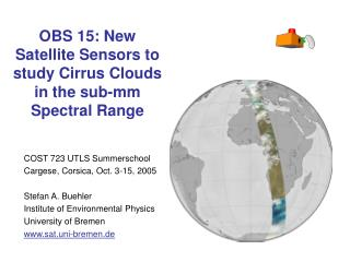 OBS 15: New Satellite Sensors to study Cirrus Clouds in the sub-mm Spectral Range