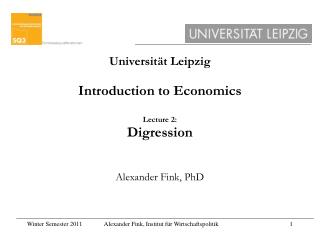 Universität Leipzig Introduction to Economics Lecture 2: Digression Alexander Fink, PhD