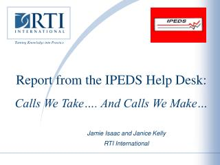 Report from the IPEDS Help Desk: Calls We Take…. And Calls We Make…