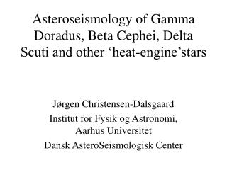 Asteroseismology of Gamma Doradus, Beta Cephei, Delta Scuti and other 'heat-engine'stars