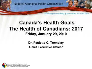 Canada's Health Goals The Health of Canadians: 2017 Friday, January 29, 2010