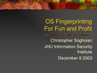 OS Fingerprinting For Fun and Profit