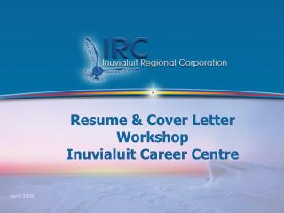 Resume & Cover Letter Workshop Inuvialuit Career Centre