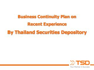 Business Continuity Plan on  Recent Experience  By Thailand Securities Depository