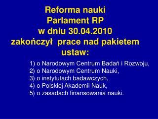 Reforma nauki  Parlament RP  w dniu 30.04.2010 zakończył  prace nad pakietem ustaw: