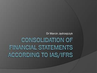 CONSOLIDATION OF FINANCIAL STATEMENTS ACCORDING TO IAS/IFRS