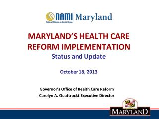 MARYLAND'S HEALTH CARE REFORM IMPLEMENTATION Status and Update October 18, 2013