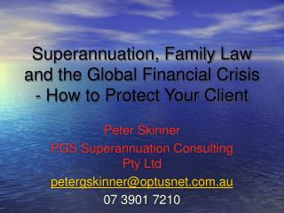 Superannuation, Family Law and the Global Financial Crisis - How to Protect Your Client