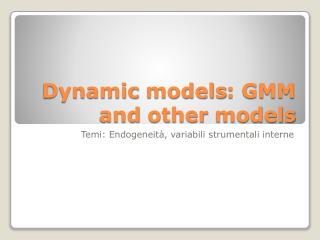 Dynamic  models : GMM and  other models