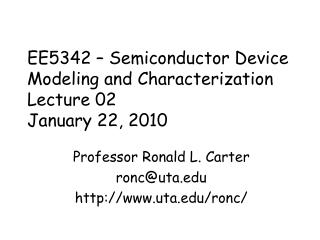 EE5342 – Semiconductor Device  Modeling and Characterization Lecture 02 January 22, 2010