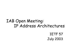 IAB Open Meeting: 	IP Address Architectures