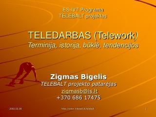 Zigmas Bigelis TELEBALT projekto patarėjas zigmasb@is.lt +370 686 17475