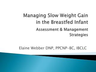 Managing Slow Weight Gain in the Breastfed Infant Assessment & Management Strategies