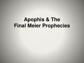 Apophis & The Final Meier Prophecies