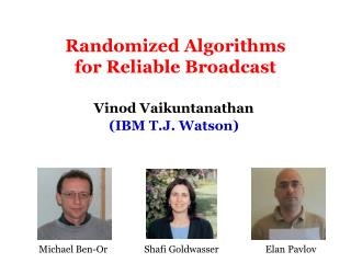Randomized Algorithms for Reliable Broadcast