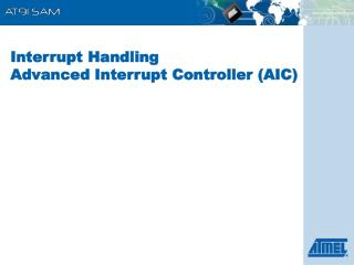 Interrupt Handling Advanced Interrupt Controller (AIC)