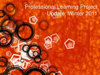 Professional Learning Project Update: Winter 2011