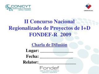 II Concurso Nacional Regionalizado de Proyectos de I+D  FONDEF-R  2009