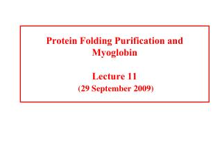 Protein Folding Purification and Myoglobin Lecture 11 (29 September 2009)