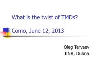 What is the twist of TMDs?   Como, June 12, 2013