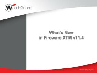 What's New  in Fireware XTM v11.4